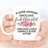 A Wise Woman Once Said, And She Lived Happily Ever After ,Mom Coffee Mug, Funny Coffee Mug, Coffee Mug, Cute Mug, Cuss Mugs - Eureka Mugs