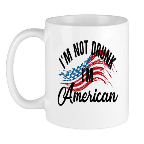 I'm Not Drunk I'm American Coffee Mug White