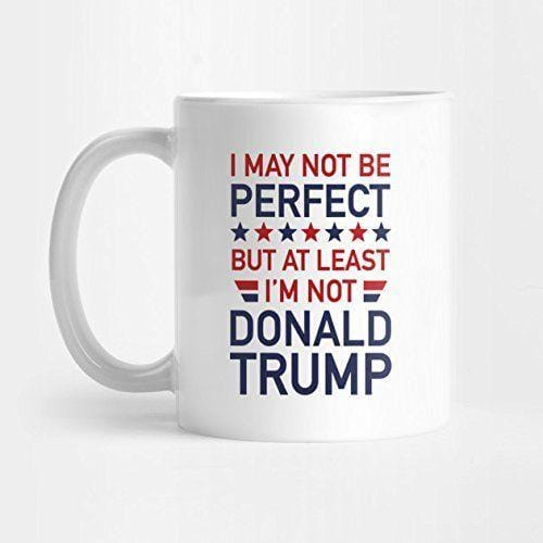 At Least I'm Not Donald Trump Ceramic Coffee Mug 11 oz Funny - Eureka Mugs