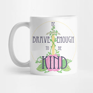 BE BRAVE ENOUGH TO BE KIND Mug - Best Gift for Girlfriends - Eureka Mugs