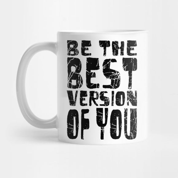 Be The Best Version Of You Mug - Best Gift for Girlfriends - Eureka Mugs