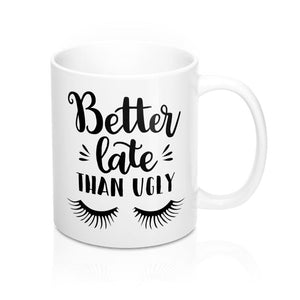 Better Late Than Ugly - Funny Coffee Mug For Makeup Lovers
