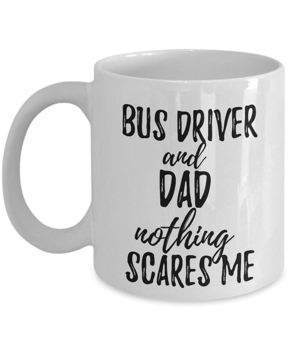 BUS DRIVER AND DAD NOTHING SCARE'S ME