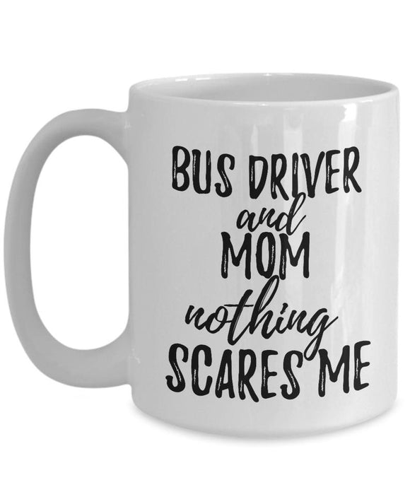 BUS DRIVER AND MOM NOTHING SCARE'S ME