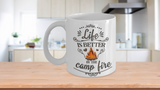 Campfire Mug, Life is better by the camp fire, Camping mug.