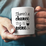 Chance This Is Wine NEW White Tea Coffee Mug 11 oz  Wellcoda - Eureka Mugs
