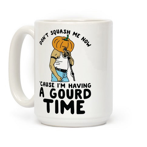 DON'T SQUASH ME NOW 'CAUSE I'M HAVING A GOURD TIME COFFEE MUG
