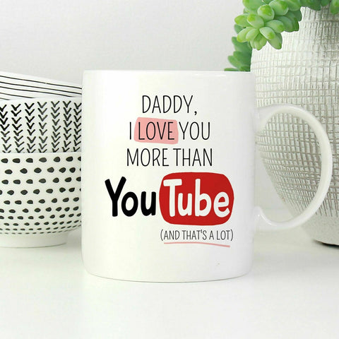 Daddy I Love You More Than Youtube And That's A Lot Coffee Mug