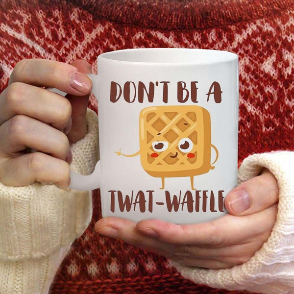 Don't Be A Twat-Waffle Mug Waffle Funny Biscuit White Ceramic 11oz Coffee Cup - Eureka Mugs