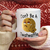 Don't Be A Twatwaffle Mug Waffle Funny Biscuit White Ceramic 11oz Coffee Cup - Eureka Mugs
