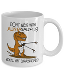 Don't Mess With Auntasaurus You'll Get Jurasskicked Funny Auntie Mugs - Eureka Mugs