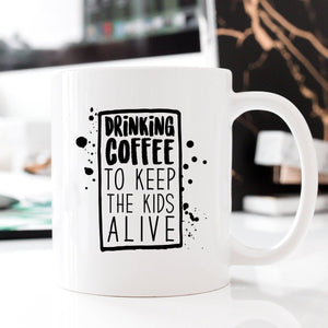 Drinking Coffee to Keep the Kids Alive Mug, Funny Coffee Mug - Eureka Mugs