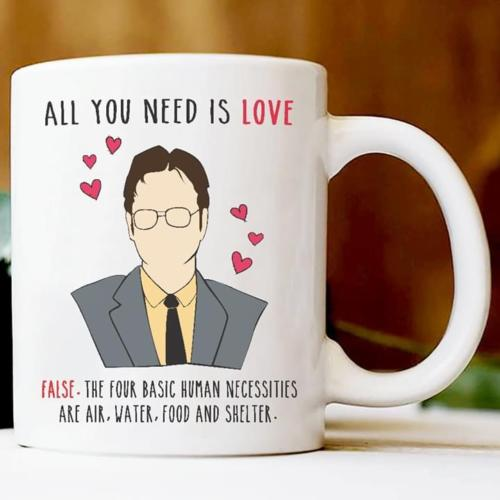 Dwight Schrute All You Need Love & False