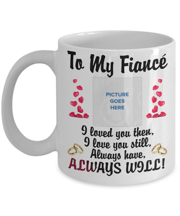 Fiancé Mug - Always will - Eureka Mugs
