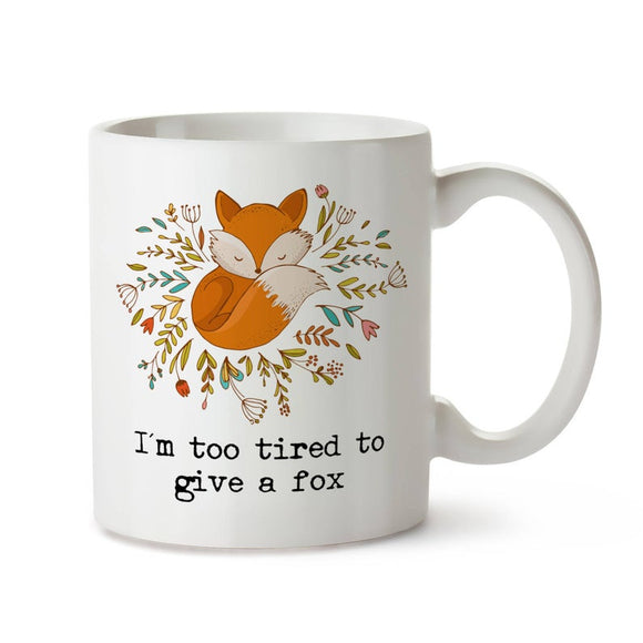 Fox Mugs - I'm Too Tired To Give A Fox