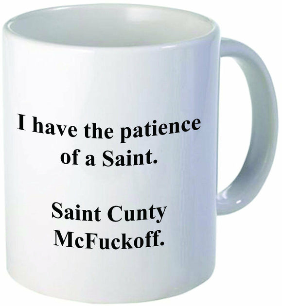 Funny I have the patience of a Saint Cunty McFuckoff Mug