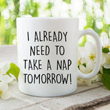 coworker gift - I already need a nap tomorrow mug