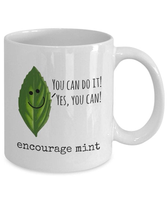 Funny Pun Coffee Mug - Encourage Mint - You Can Do It! - Inspiration Motivational Mug Tea Cup - Awesome Daily Motivation and Inspiration - Eureka Mugs