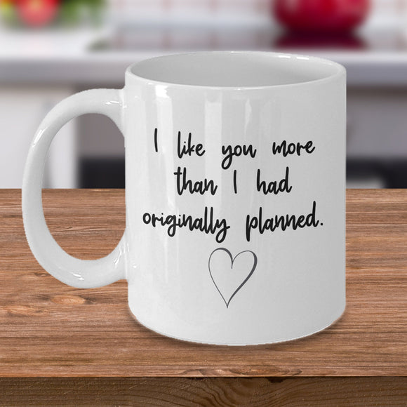 Funny Valentine Coffee Mug Gift for Girlfriend, Like You More Than Planned, Simple and Super Cute