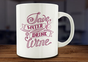 Funny Wine Gift, Save Water Drink Coffee Mug Wine - Funny Coffee Mug - 11oz Cup - Eureka Mugs