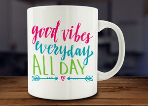 Good Vibes Everyday All Day Mug, Inspirational Mug - Funny Coffee Mug - 11oz - Eureka Mugs