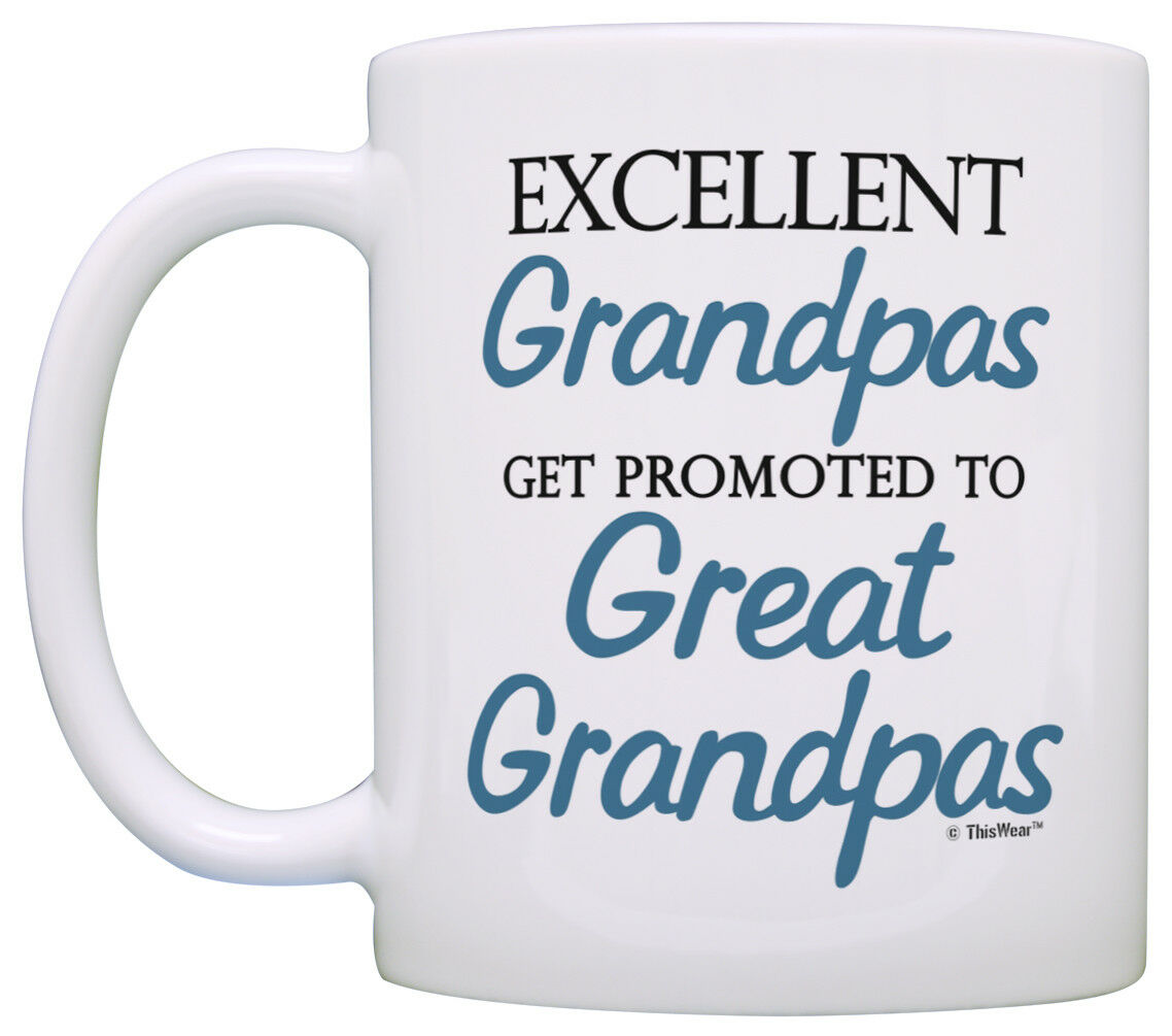 4181e935efd Great Grandpa Gifts Excellent Grandpas Get Promoted to Great Coffe ...
