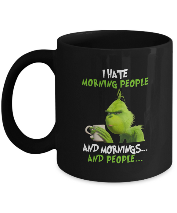 Grinch I Hate Morning People And Mornings And People  Coffee Mug