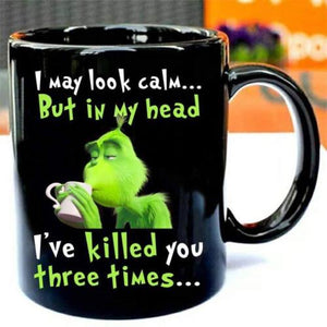 Grinch I May Look Calm But In My Head I've Killed You Coffee Mug 11oz Ceramic - Eureka Mugs