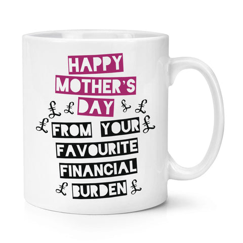 Happy Mother's Day From Your Favourite Financial Burden 11oz Mug Cup