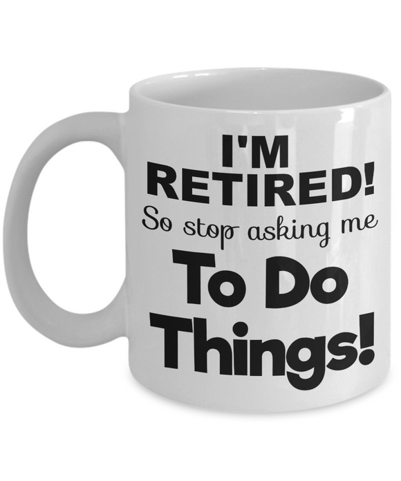 I'm Retired So Stop Asking Me To Do Things