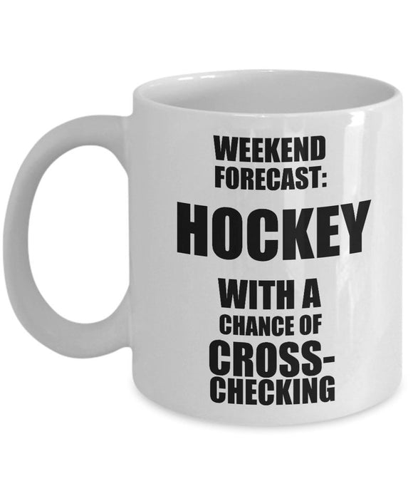 Hockey Coffee Mug - Weekend Forecast Hockey with a Chance of Cross-checking