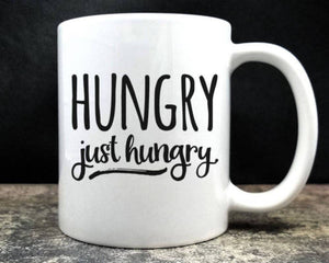 Hungry Just Hungry Coffee Mug - Funny Coffee Mug - 11oz - Eureka Mugs