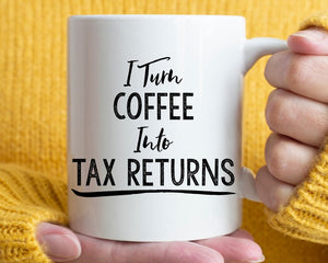 I Turn Coffee into Tax Returns Mug