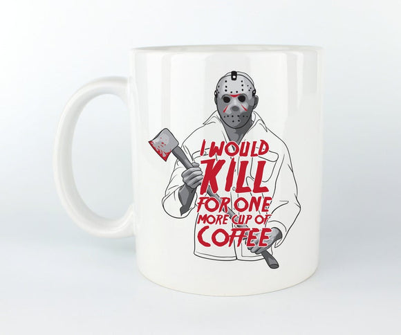 I Would Kill For One More Cup Of Coffee Mug