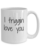 I friggin love you coffee mug - Valentine's Day - Anniversary gift - Eureka Mugs