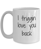 I friggin love you coffee mug - Valentine's Day - Eureka Mugs