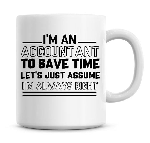 I'm An Accountant Lets Just Assume I'm Always Right