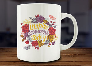 Inspire Someone Today Mug, Inspirational Mug - Funny Coffee Mug - 11oz - Eureka Mugs