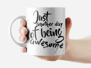 Just another day of being awesome Mug Funny Rude Quote Coffee Mug Cup Q057 - Eureka Mugs