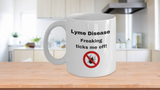 Lyme Disease Freaking Ticks Me Off! Coffee Cup Mug Lyme AwarenessListed for charity - Eureka Mugs