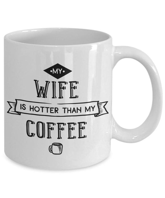 My Wife Is Hotter Than My Coffee Mug  Valentines Day Mug  Hot Wife Mug  Hotter Than Coffee  Valentine Gift For Him