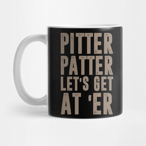 Pitter Patter LetterKenny Mug - Best Gift for Boyfriend