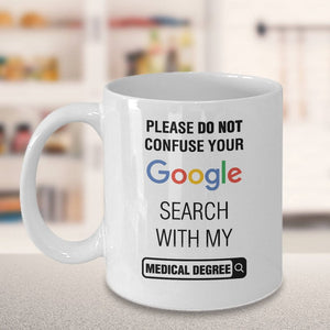 "/""Please Do Not Confuse Your Google Search With My Medical Degree/"" Mug coffee cup"