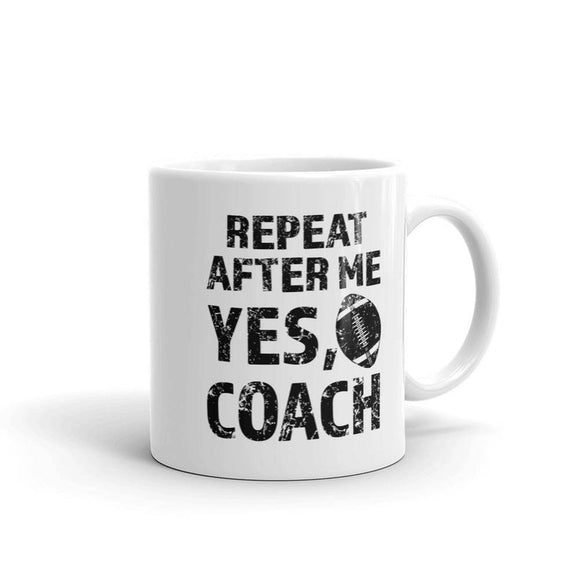 Repeat After Me, Yes Coach funny Football Coffee Mug