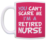 Can't Scare Me I'm a Retired Nurse