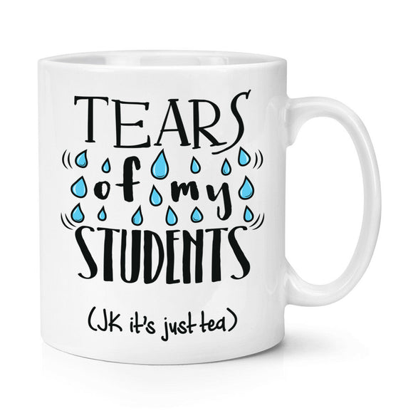 Tears Of My Students Tea 10oz Mug Cup - Teacher Gift Funny Joke