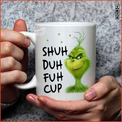 The Grinch Shuh Duh Fuh Cup Ceramic 11 oz Coffee Tea Mug