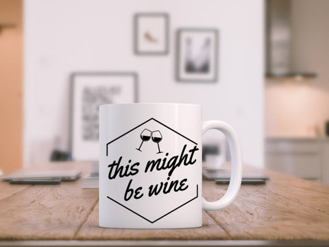 This Might Be Wine Coffee Mug, Sarcastic Mug, Mugs With Sayings, Funny Coffee Mugs, Unique Coffee Mug