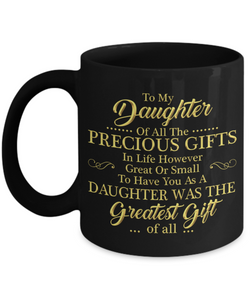 To My Daughter Coffee Mug Cup 11oz You Were The Greatest Gift Daughter Mug m3 - Eureka Mugs