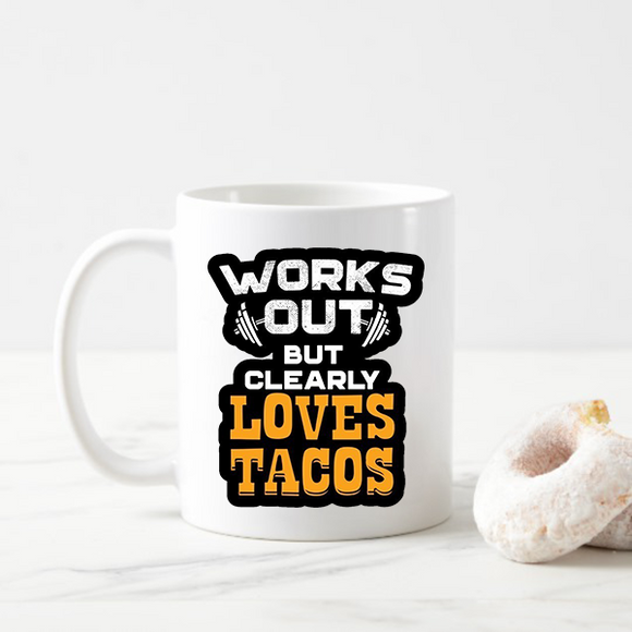 Works Out But Clearly Loves Tacos Coffee Mugs